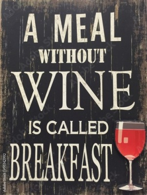 Obraz a meal without wine is called breakfast